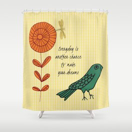 Everyday is a chance Shower Curtain