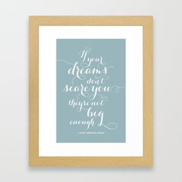 """""""If Your Dreams Don't Scare You, They Aren't Big Enough"""" Inspirational Quote Framed Art Print"""