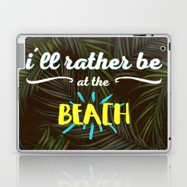 I'll rather be at the beach Laptop & iPad Skin