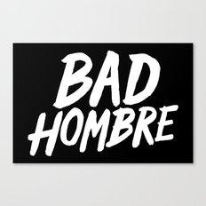Bad Hombre Canvas Print