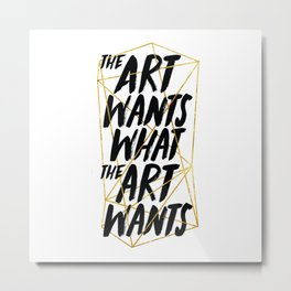 What The Art Wants Metal Print