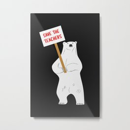 Save the Teachers Metal Print