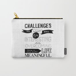 Challenges are what... Carry-All Pouch