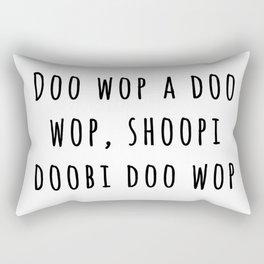 Doo wop a doo wop, shoopi doobi doo wop Rectangular Pillow
