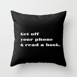 Get Off Your Phone & Read A Book Throw Pillow