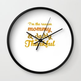 I'm the Reason Mommy and Daddy are Thankful T-Shirt Wall Clock