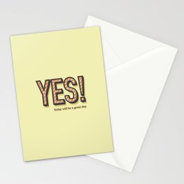 YES! Today will be a great day. Stationery Cards