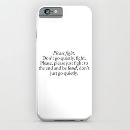 Please Fight, Don't Go Quietly | Quotes iPhone Case