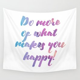 Do more of what makes you happy! Wall Tapestry