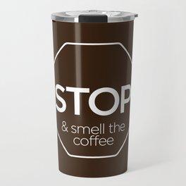 Stop And Smell The Coffee Travel Mug