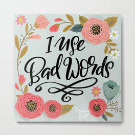 Pretty Not-So-Sweary: I Use Bad Words Metal Print