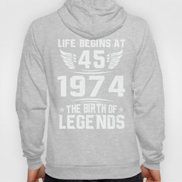 Born in 1974 life begins at 45 the birth of legend Hoody