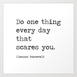 Do One Thing Everyday That Scares You Art Print