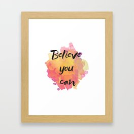 Believe you can , inspirational quote Framed Art Print