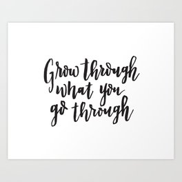 Grow through what you go through. Hand lettered inspirational quote. Art Print