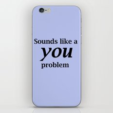 Sounds Like A You Problem - blue background iPhone Skin