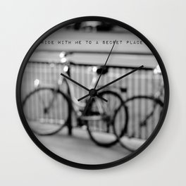 I want to ride with you to a secret place Wall Clock