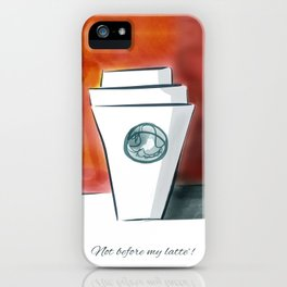 Not before my latte iPhone Case