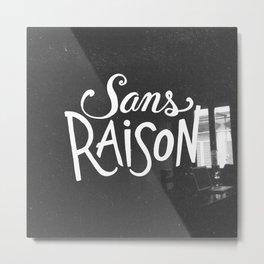 Sans Raison Metal Print