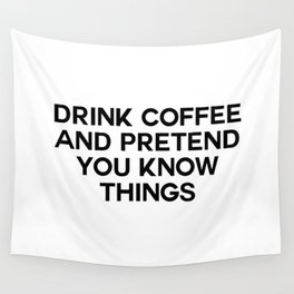 drink coffee and pretend you know things Wall Tapestry