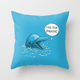 Find Your Porpoise Throw Pillow
