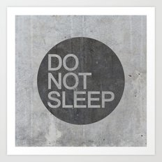 Do Not Sleep Art Print