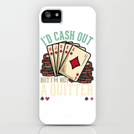 I'd Cash Out But I'm Not A Quitter - Poker Casino Gift iPhone Case