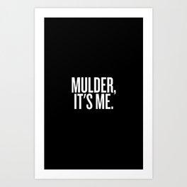 Mulder, It's Me. (Black) Art Print