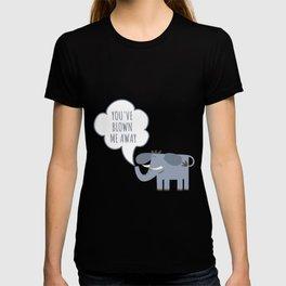 You blow me away - cute elephant T-shirt