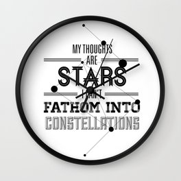"""My Thoughts Are Stars I Can't Fathom Into Constellations"" Wall Clock"