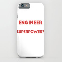 I'm An Engineer What's Your Superpower iPhone Case