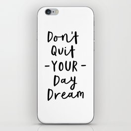 Don't Quit Your Daydream black and white modern typographic quote poster canvas wall art home decor iPhone Skin