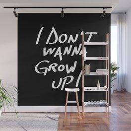 I don't wanna grow up! Wall Mural