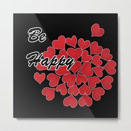 Be happy . Gift .2 Metal Print