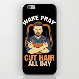 Wake Pray Cut Hair All Day - Funny Barber and Hairdresser Gifts iPhone Skin