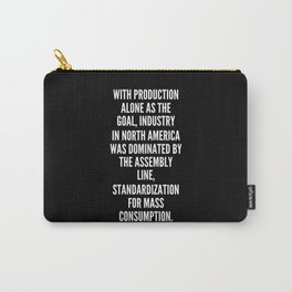 With production alone as the goal industry in North America was dominated by the assembly line standardization for mass consumption Carry-All Pouch