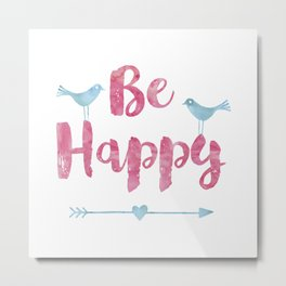 Be happy watercolor Typography with birds Metal Print