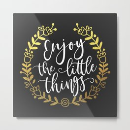 Enjoy The Little Things Motivational Quote Metal Print