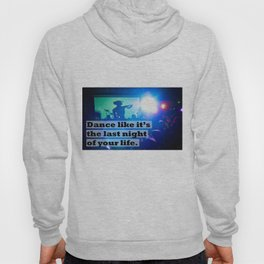 Dance like it's the last night of your life Hoody