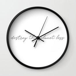 Destroy This Planet Less (cursive font) Wall Clock
