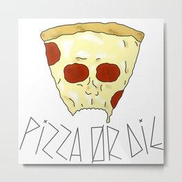 Pizza Or Die Metal Print