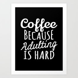 Coffee Because Adulting is Hard (Black & White) Art Print