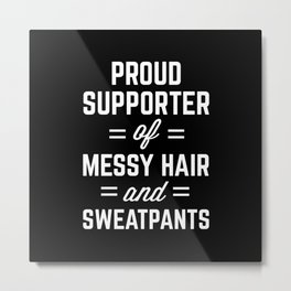 Messy Hair & Sweatpants Funny Quote Metal Print