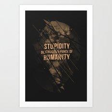 Stupidity Art Print