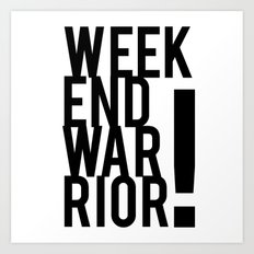 Weekend Warrior! Art Print