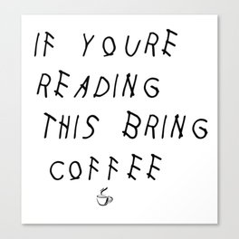 If You're Reading This Bring Coffee Parody Canvas Print