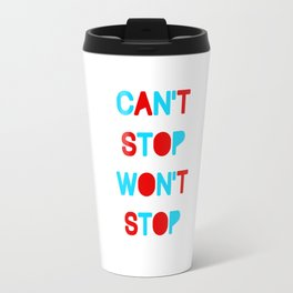 CAN'T STOP WON'T STOP BELIEVING - RED/BLUE Travel Mug