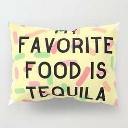 My Favorite Food is Tequila Pillow Sham