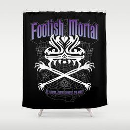 Foolish Mortal Shower Curtain