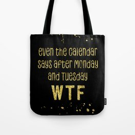 Text Art Gold EVEN THE CALENDAR SAYS WTF Tote Bag
